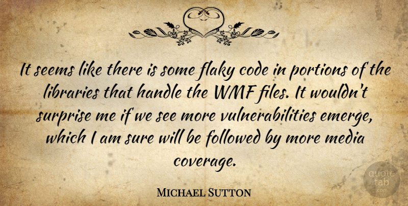 Michael Sutton Quote About Code, Followed, Handle, Libraries, Media: It Seems Like There Is...
