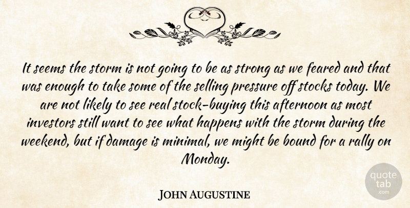 John Augustine Quote About Afternoon, Bound, Damage, Feared, Happens: It Seems The Storm Is...