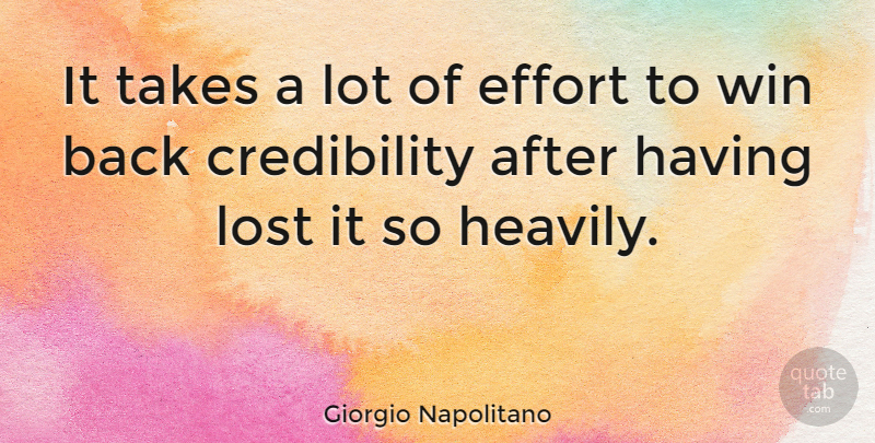 Giorgio Napolitano Quote About Winning, Effort, Lost: It Takes A Lot Of...