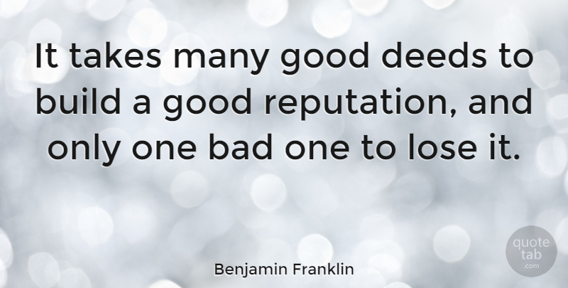 Benjamin Franklin It Takes Many Good Deeds To Build A Good