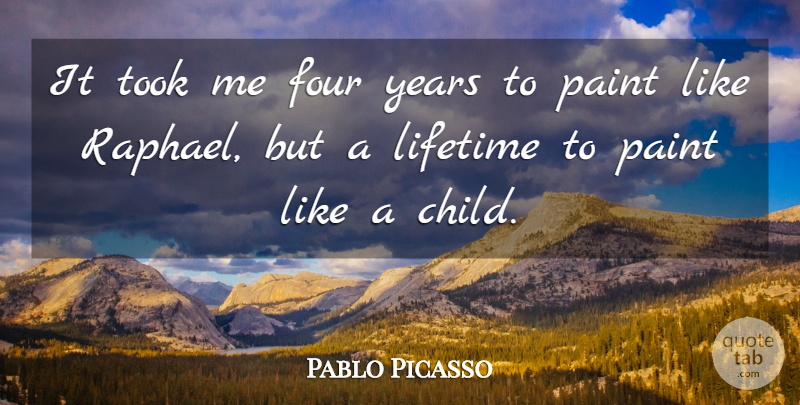 Pablo Picasso Quote About Art, Children, Oil Painting: It Took Me Four Years...