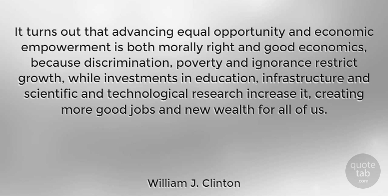 William J. Clinton Quote About Jobs, Ignorance, Opportunity: It Turns Out That Advancing...