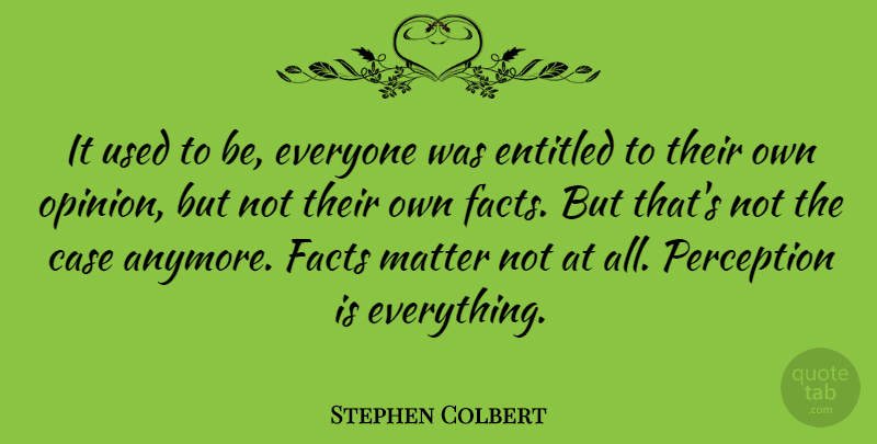 Stephen Colbert It Used To Be Everyone Was Entitled To Their Own