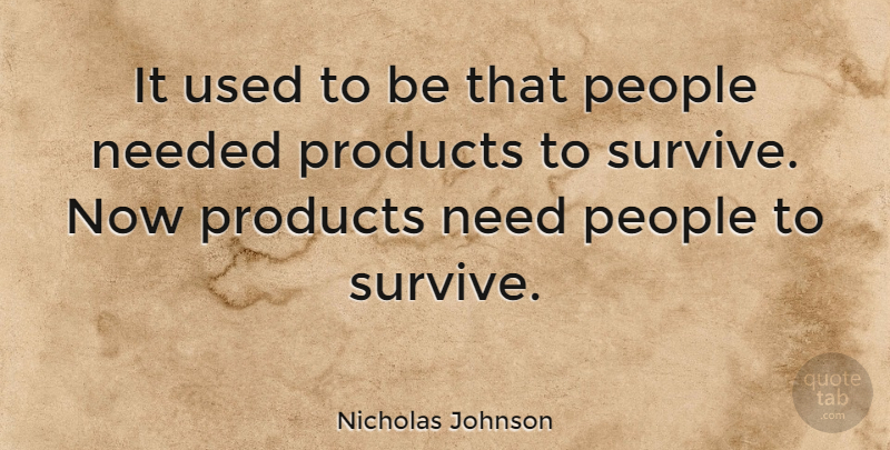 Nicholas Johnson Quote About People, Motivational Sales, Needs: It Used To Be That...