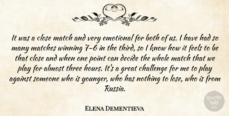 Elena Dementieva Quote About Against, Almost, Both, Challenge, Close: It Was A Close Match...