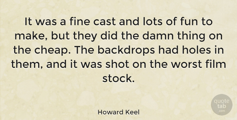Howard Keel Quote About Cast, Damn, Fine, Holes, Lots: It Was A Fine Cast...