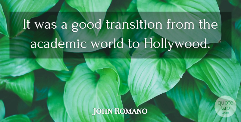 John Romano Quote About Academic, Good, Hollywood, Transition: It Was A Good Transition...