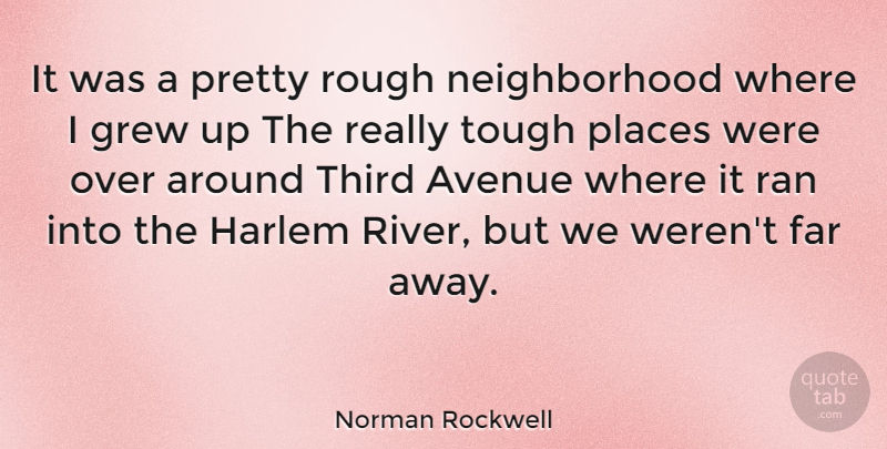 Norman Rockwell Quote About American Artist, Avenue, Far, Grew, Places: It Was A Pretty Rough...
