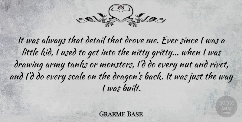 Graeme Base Quote About Detail, Drove, Nut, Scale, Since: It Was Always That Detail...