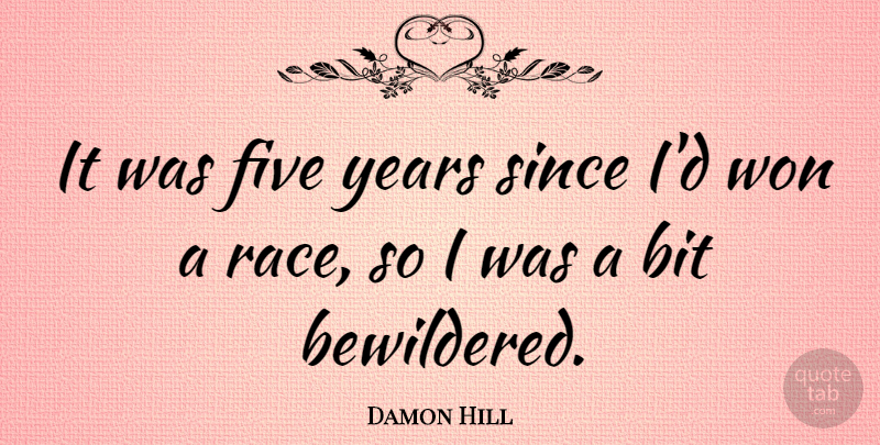 Damon Hill Quote About Athlete, Years, Race: It Was Five Years Since...