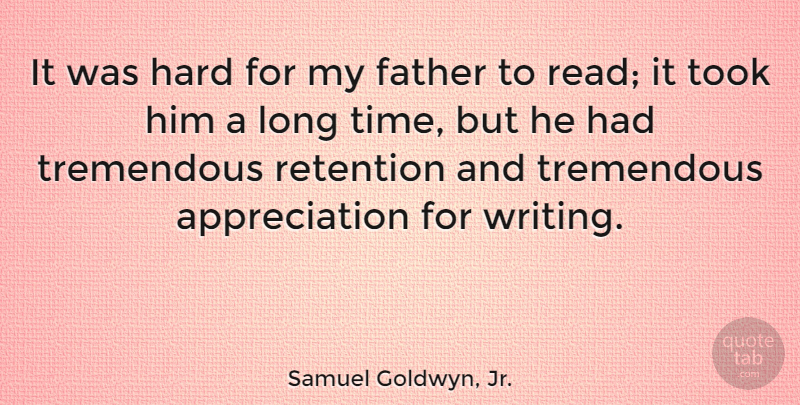 Samuel Goldwyn, Jr. Quote About Appreciation, Hard, Time, Took, Tremendous: It Was Hard For My...