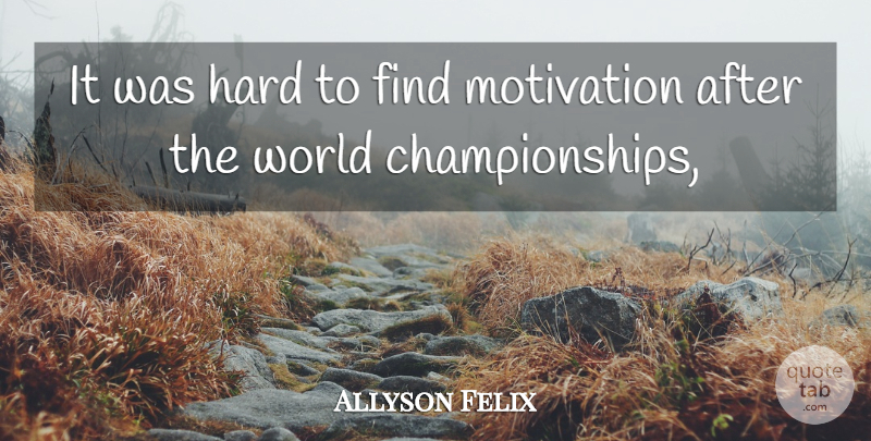 Allyson Felix Quote About Hard, Motivation: It Was Hard To Find...