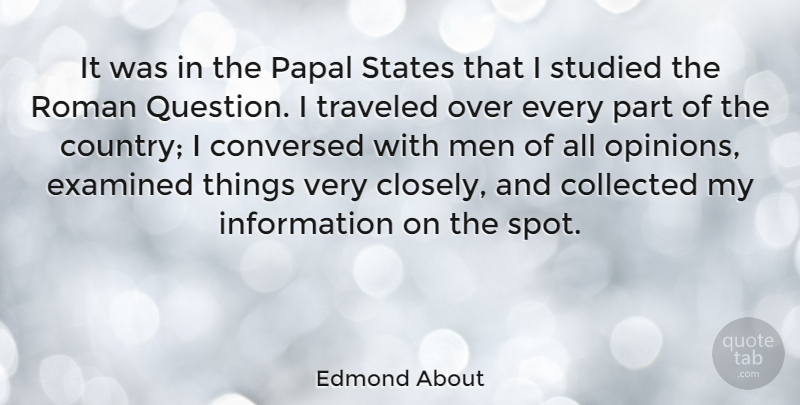 Edmond About Quote About Collected, Examined, French Novelist, Information, Men: It Was In The Papal...
