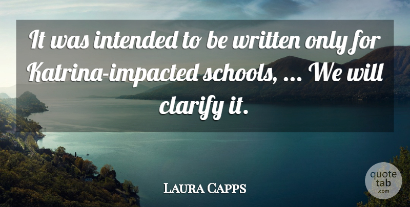Laura Capps Quote About Clarify, Intended, Written: It Was Intended To Be...