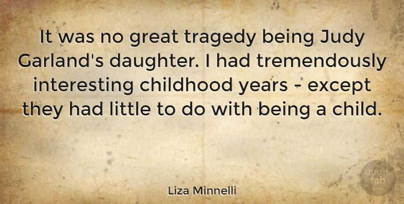 Liza Minnelli: It was no great tragedy being Judy Garland's