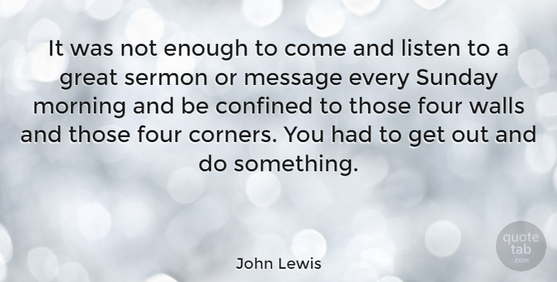 John Lewis Quote About Confined, Four, Great, Message, Morning: It Was Not Enough To...