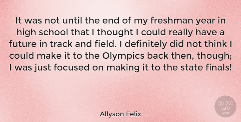Allyson Felix Quote About School, Thinking, Years: It Was Not Until The...
