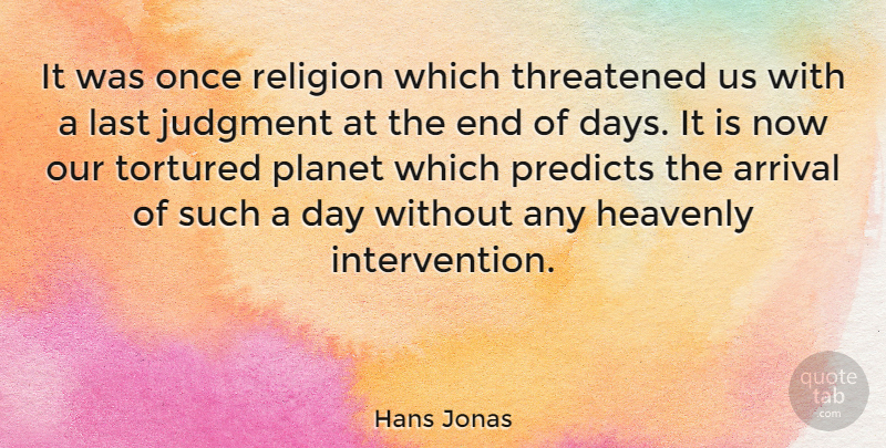 Hans Jonas Quote About Arrival, Heavenly, Last, Planet, Religion: It Was Once Religion Which...