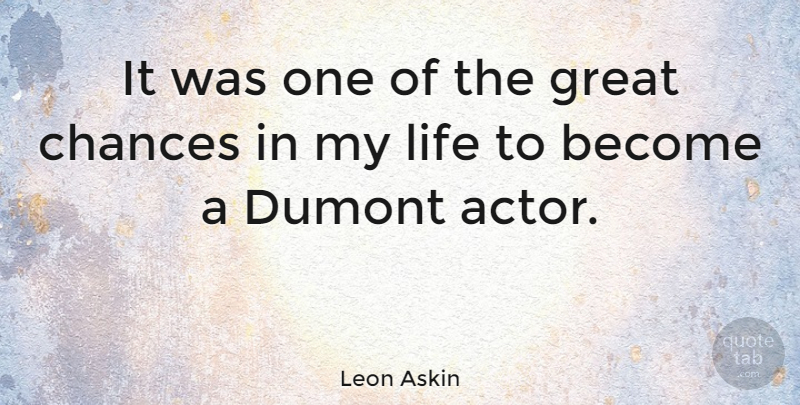 Leon Askin Quote About Dumont, Great, Life: It Was One Of The...