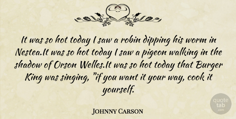 Johnny Carson Quote About Kings, Singing, Shadow: It Was So Hot Today...