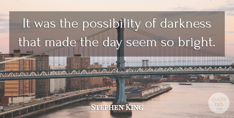Stephen King Quote About Inspirational, Life, Night: It Was The Possibility Of...