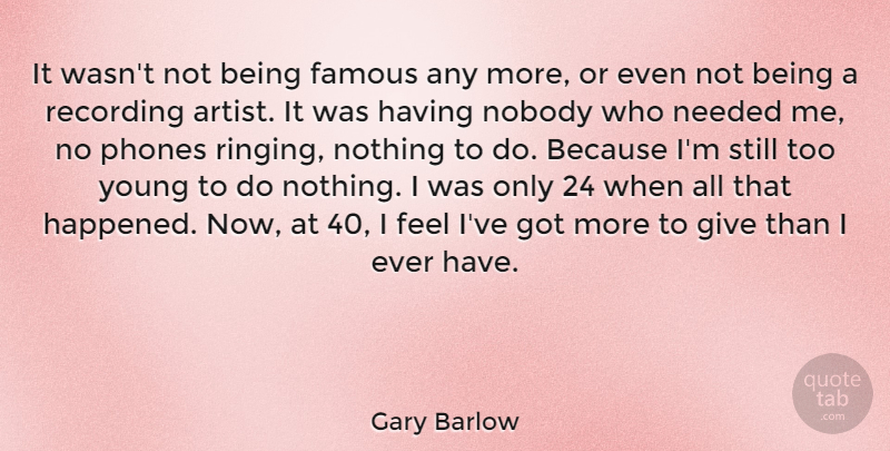 Gary Barlow It Wasnt Not Being Famous Any More Or Even Not Being