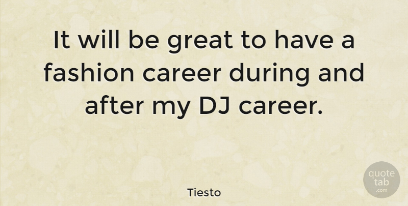Tiesto Quote About Fashion, Careers, Djs: It Will Be Great To...