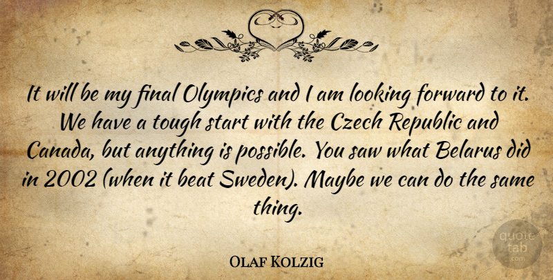 Olaf Kolzig Quote About Beat, Czech, Final, Forward, Looking: It Will Be My Final...