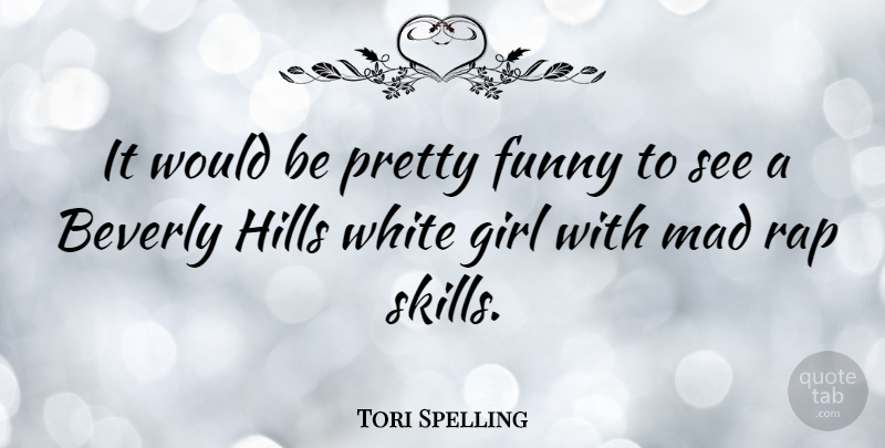 Tori Spelling: It would be pretty funny to see a Beverly Hills white