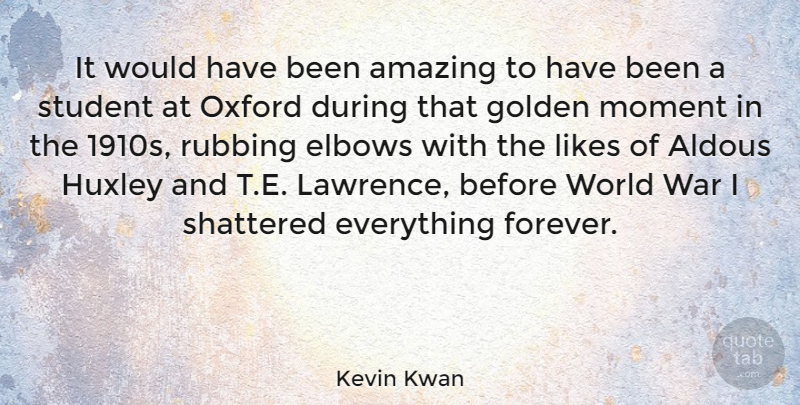 Kevin Kwan Quote About Amazing, Elbows, Golden, Likes, Oxford: It Would Have Been Amazing...