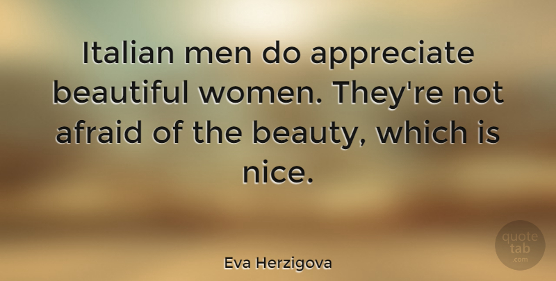 Eva Herzigova Quote About Beautiful, Nice, Men: Italian Men Do Appreciate Beautiful...