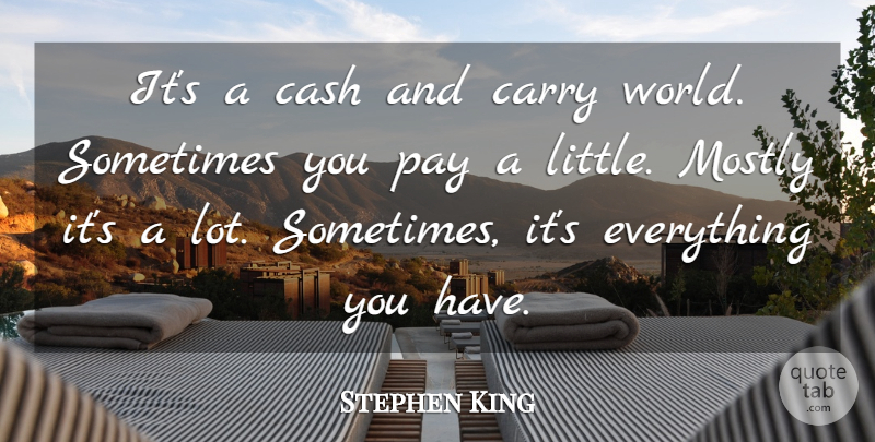Stephen King Quote About Life, Cash, Littles: Its A Cash And Carry...