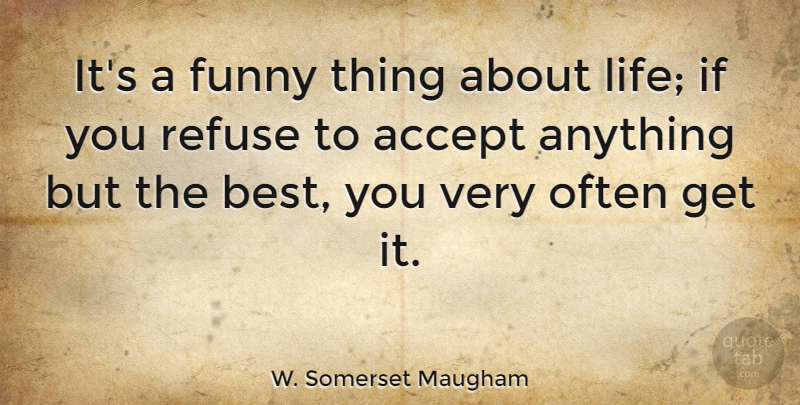 W. Somerset Maugham Quote About Inspirational, Funny, Life: Its A Funny Thing About...