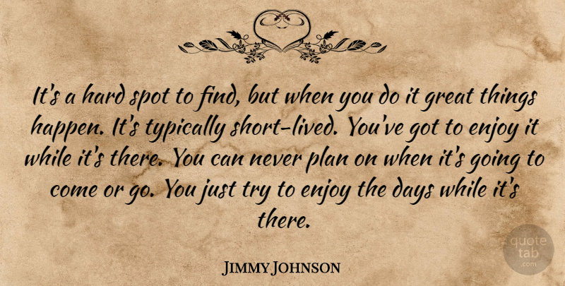 Jimmy Johnson Quote About Days, Enjoy, Great, Hard, Plan: Its A Hard Spot To...