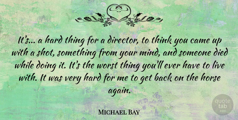 Michael Bay Quote About American Director, Came, Died, Hard: Its A Hard Thing For...