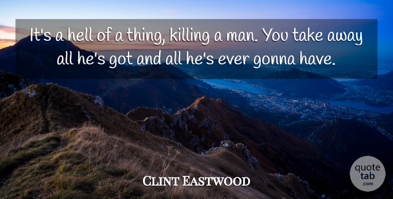 Clint Eastwood Quote About Men, Hell, Killing: Its A Hell Of A...