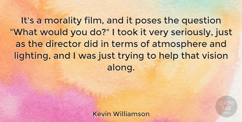 Kevin Williamson Quote About American Author, Atmosphere, Director, Help, Morality: Its A Morality Film And...