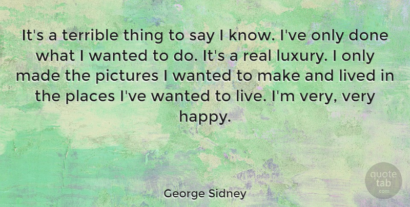 George Sidney Quote About American Director, Lived, Pictures, Places, Terrible: Its A Terrible Thing To...