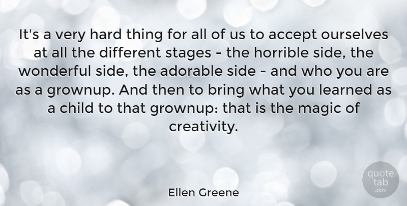 Ellen Greene Quote About Accept, Adorable, Bring, Hard, Horrible: Its A Very Hard Thing...