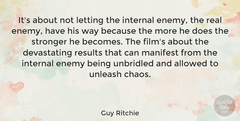 Guy Ritchie Quote About Allowed, Internal, Letting, Manifest, Results: Its About Not Letting The...