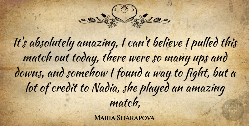 Maria Sharapova Quote About Absolutely, Amazing, Believe, Credit, Found: Its Absolutely Amazing I Cant...