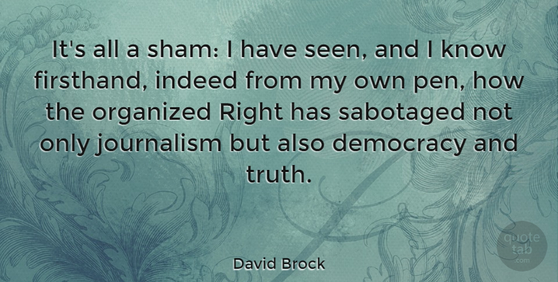 David Brock Quote About American Author, Indeed, Organized: Its All A Sham I...