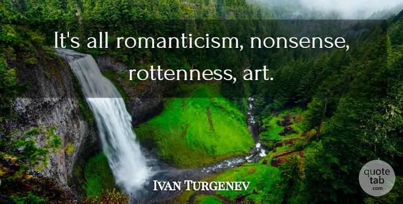 Ivan Turgenev Its All Romanticism Nonsense Rottenness Art