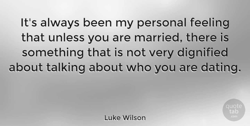 Luke Wilson Quote About Talking, Dating, Feelings: Its Always Been My Personal...