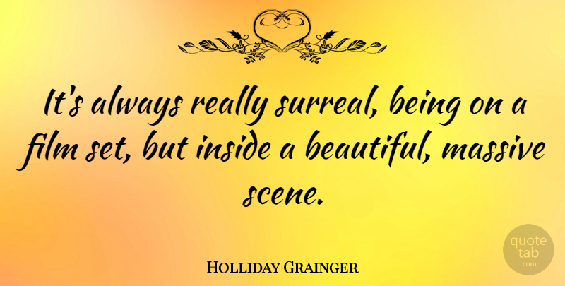 Holliday Grainger Quote About Massive: Its Always Really Surreal Being...