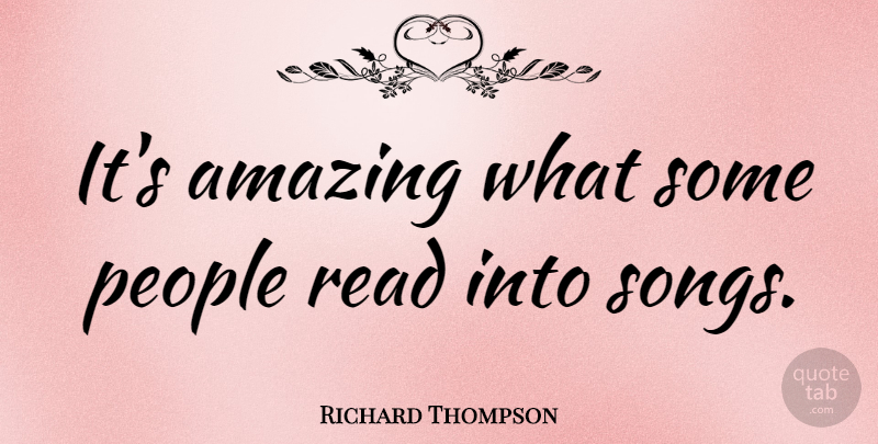 Richard Thompson Quote About Song, People: Its Amazing What Some People...