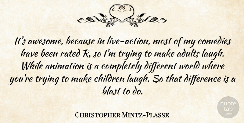 Christopher Mintz-Plasse Quote About Blast, Children, Comedies, Difference, Rated: Its Awesome Because In Live...