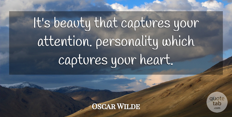 Oscar Wilde Quote About Beauty, Heart, Personality: Its Beauty That Captures Your...
