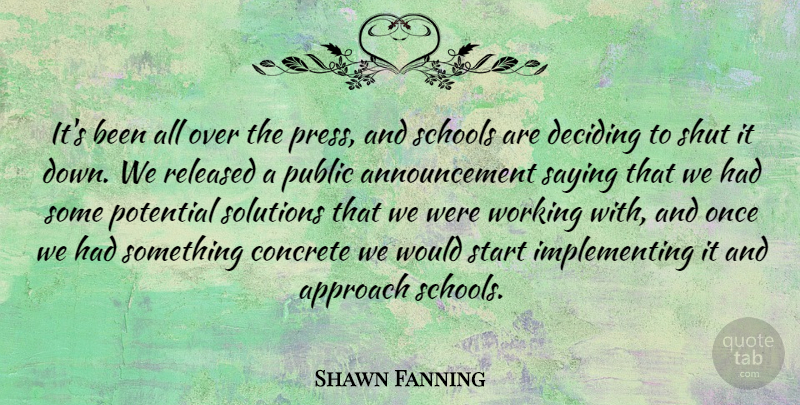 Shawn Fanning Quote About American Businessman, Approach, Concrete, Deciding, Public: Its Been All Over The...