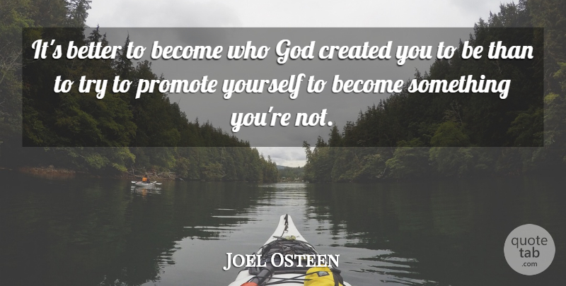 Joel Osteen Quote About Trying: Its Better To Become Who...